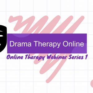 Introduction to Online Drama Therapy Webinar 1