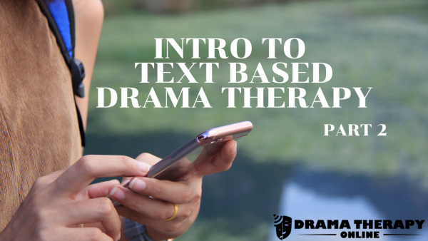 Intro to text based drama therapy part 2